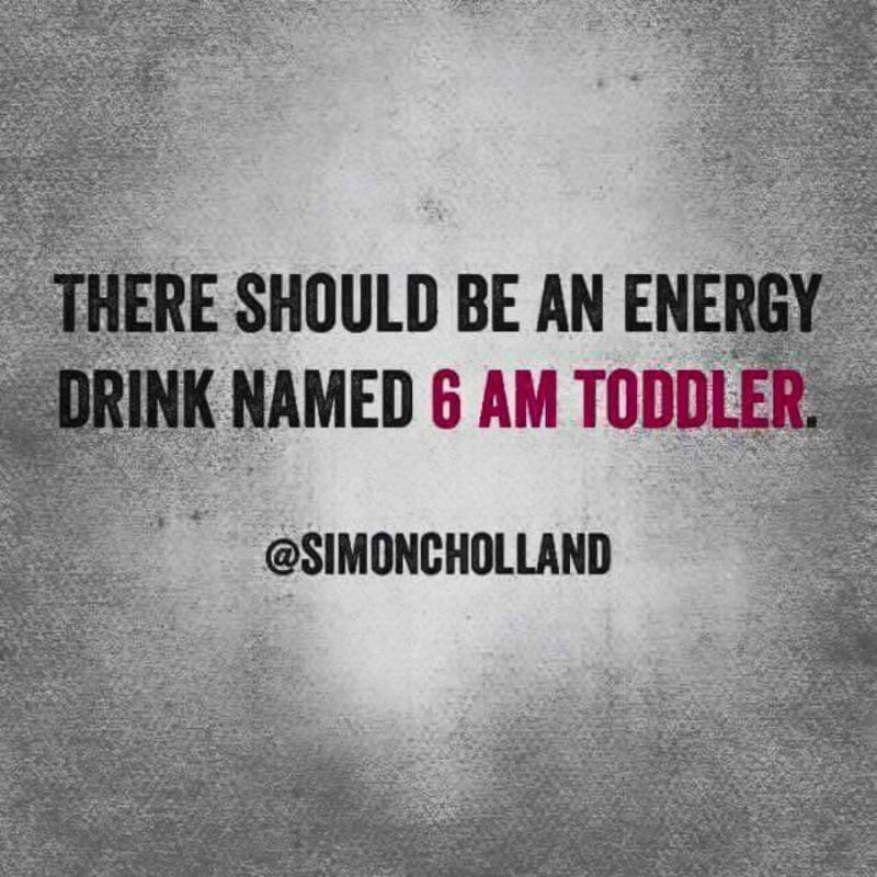 Quote: 6AM toddler